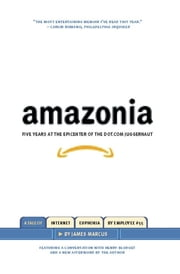 Amazonia - Five Years at the Epicenter of the Dot.Com Juggernaut ebook by James Marcus