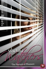 Wicked Watchers - The Pursuit of Pleasure - A Bigger Briefs Anthology ebook by Victoria Blisse