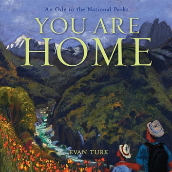 You Are Home - An Ode to the National Parks ebook by Evan Turk