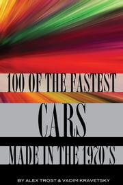 100 of the Fastest Cars Made In the 1970's ebook by alex trostanetskiy