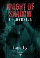 Knight of shadow - 1 - Hybride ebook by Loïs-Ly
