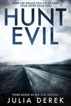 Hunt Evil - A psychological thriller that will hook you from the start ebook by Julia Derek