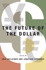 The Future of the Dollar ebook by Eric Helleiner,Jonathan Kirshner