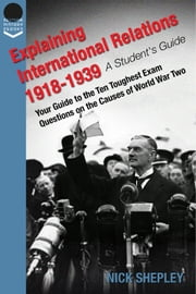 Explaining International Relations 1918-1939 - A Students Guide ebook by Nick Shepley