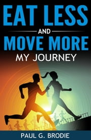 Eat Less and Move More: My Journey ebook by Paul Brodie