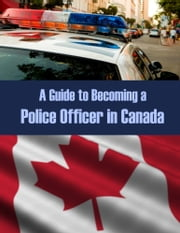 A Guide to Becoming a Police Officer in Canada ebook by Sgt. J.T. Gilles,Cst. P. Tyler