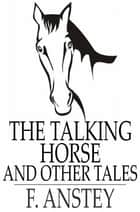 The Talking Horse - And Other Tales ebook by F. Anstey