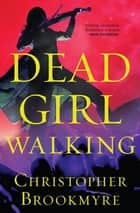 Dead Girl Walking ebook by Christopher Brookmyre