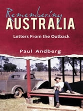 Remembering Australia- Letters from the Outback ebook by Andberg, Paul
