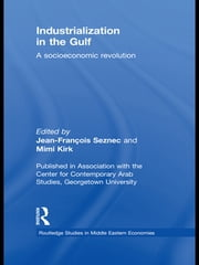 Industrialization in the Gulf - A Socioeconomic Revolution ebook by Jean-Francois Seznec,Mimi Kirk