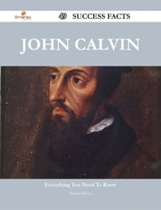 John Calvin 49 Success Facts - Everything you need to know about John Calvin ebook by Donald Brown