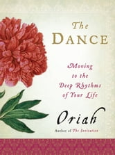 The Dance - Moving to the Deep Rhythms of Your Life ebook by Oriah