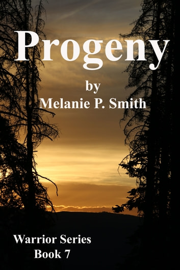 Progeny: Warrior Series Book 7 ebook by Melanie P. Smith
