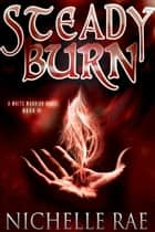 Steady Burn - The White Warrior series, #3 ebook by Nichelle Rae
