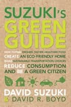 Suzuki's Green Guide ebook by David Suzuki, David R Boyd, David R Boyd