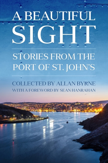 A Beautiful Sight - Stories from the Port of St. John's ebook by Allan Byrne