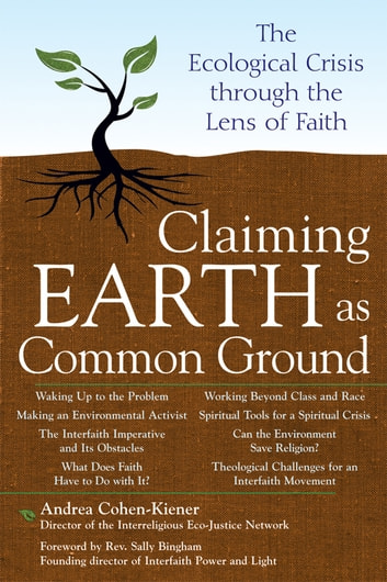 Claiming Earth as Common Ground - The Ecological Crises through the Lens of Faith ebook by Andrea Cohen-Kiener