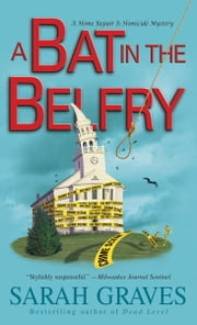 A Bat in the Belfry - A Home Repair Is Homicide Mystery ebook by Sarah Graves