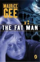 The Fat Man ebook by Maurice Gee