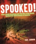 Spooked! - How a Radio Broadcast and The War of the Worlds Sparked the 1938 Invasion of America ebook by Gail Jarrow