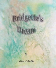 Bridgette's Dream ebook by Robert J. MacPhee
