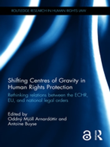 Shifting Centres of Gravity in Human Rights Protection - Rethinking Relations between the ECHR, EU, and National Legal Orders ebook by