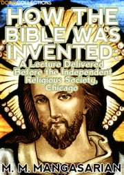 How the Bible was Invented ebook by M. M. Mangasarian