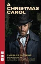 A Christmas Carol (NHB Modern Plays) - Old Vic Stage Version ebook by Charles Dickens, Jack Thorne
