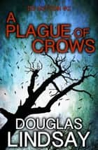 A Plague Of Crows - DS Hutton, #2 ebook by Douglas Lindsay