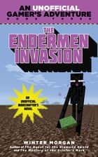 The Endermen Invasion - An Unofficial Gamer's Adventure, Book Three ebook by Winter Morgan