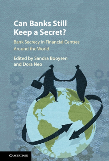 Can Banks Still Keep a Secret? - Bank Secrecy in Financial Centres around the World ebook by