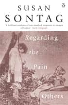 Regarding the Pain of Others ebook by Susan Sontag