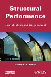 Structural Performance - Probability-Based Assessment ebook by Christian Cremona