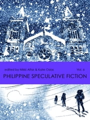 Philippine Speculative Fiction Volume 6 ebook by Nikki Alfar,Kate Aton Osias