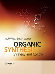 Organic Synthesis - Strategy and Control ebook by Paul Wyatt,Stuart Warren