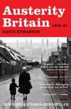 Austerity Britain 1945-1951 ebook by David Kynaston