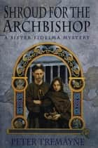 Shroud for the Archbishop - A Sister Fidelma Mystery ebook by Peter Tremayne