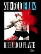 Steroid Blues ebook by Richard La Plante
