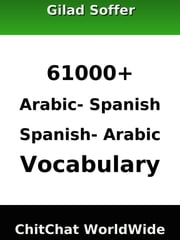 61000+ Arabic - Spanish Spanish - Arabic Vocabulary ebook by Gilad Soffer