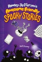 Rowley Jefferson's Awesome Friendly Spooky Stories ebook by