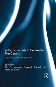 Antarctic Security in the Twenty-First Century - Legal and Policy Perspectives ebook by Alan D. Hemmings,Donald R. Rothwell,Karen N. Scott