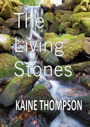 The Living Stones ebook by Kaine Thompson
