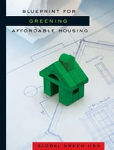 Blueprint for Greening Affordable Housing ebook by Global Green USA