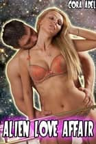 Alien Love Affair ebook by Cora Adel