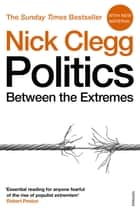 Politics - Between the Extremes ebook by Nick Clegg