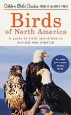 Birds of North America ebook by Chandler S. Robbins,Bertel Bruun,Herbert S. Zim,Arthur Singer