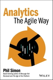 Analytics - The Agile Way ebook by Phil Simon