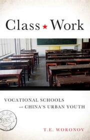 Class Work - Vocational Schools and China's Urban Youth ebook by Terry Woronov