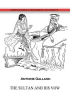 The Sultan And His Vow ebook by Antoine Galland