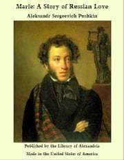 Marie: A Story of Russian Love ebook by Aleksandr Sergeevich Pushkin